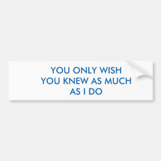 YOU ONLY WISH BUMPER STICKER