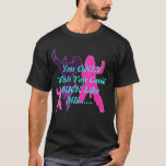 You ONLY Wish You Could KICK Like ME... 2 T-Shirt