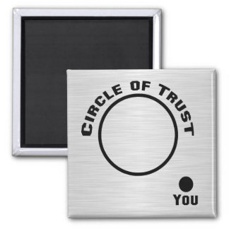 You Outside the Circle of Trust 2 Inch Square Magnet