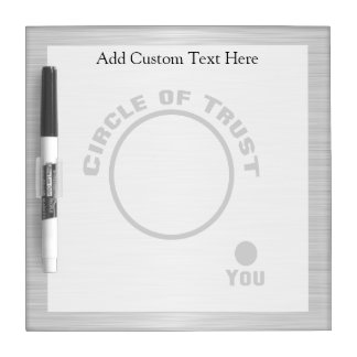 You Outside the Circle of Trust Dry Erase Whiteboards