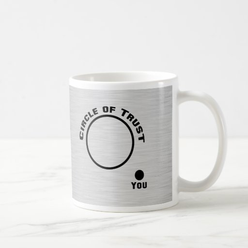 You Outside the Circle of Trust Coffee Mug