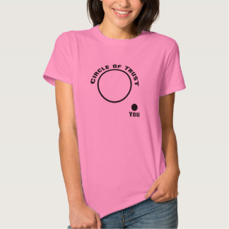 You Outside the Circle of Trust Tee Shirt