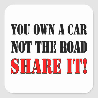 You Own A Car Not The Road Share It Square Sticker