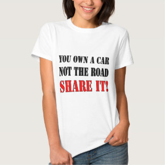 You Own A Car Not The Road Share It Tee Shirts