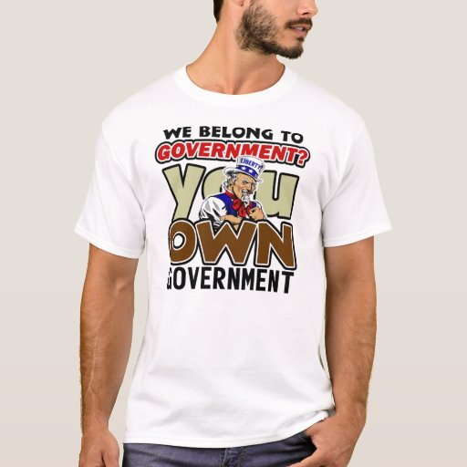 You Own Government! T-Shirt