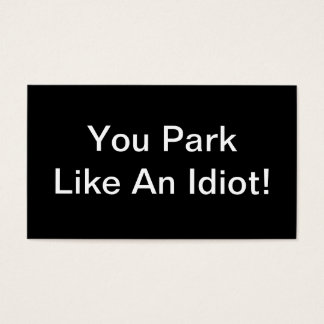 You Park Like An Idiot Business Card