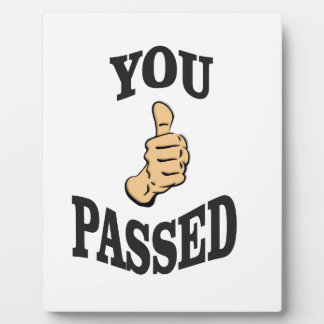 you pass the test yeah plaque