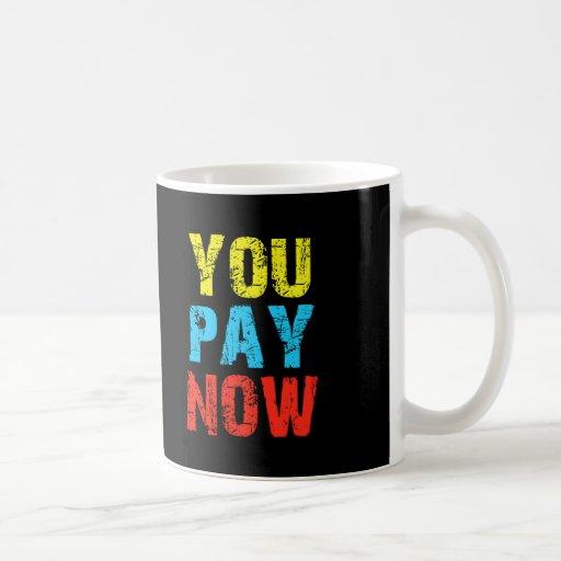 You Pay Now Classic White Coffee Mug