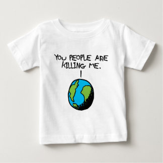 YOU PEOPLE ARE KILLING ME BABY T-Shirt