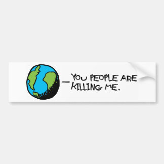 YOU PEOPLE ARE KILLING ME BUMPER STICKER