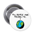 YOU PEOPLE ARE KILLING ME PINBACK BUTTON