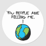 YOU PEOPLE ARE KILLING ME ROUND STICKER