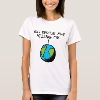 YOU PEOPLE ARE KILLING ME T-Shirt