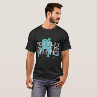 You Play the Way You Practice Hockey Player T-Shirt