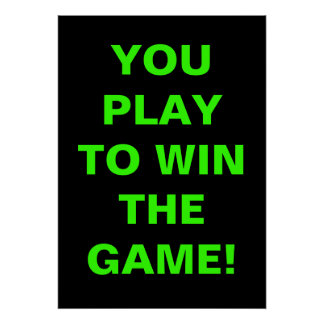 YOU PLAY TO WIN THE GAME POSTER
