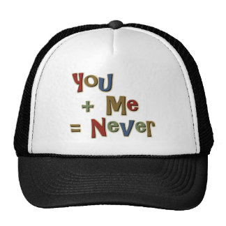 You Plus Me Equals Never Funny Trucker Hat