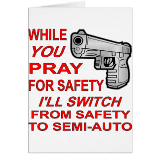 You Pray For Safety I'll Switch To Semi-Auto Card