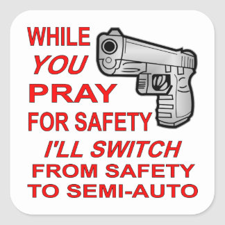 You Pray For Safety I'll Switch To Semi-Auto Square Sticker