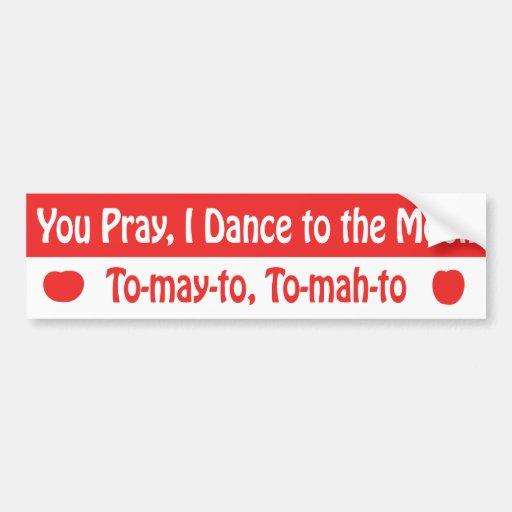 You Pray, I Dance Bumper Sticker Car Bumper Sticker
