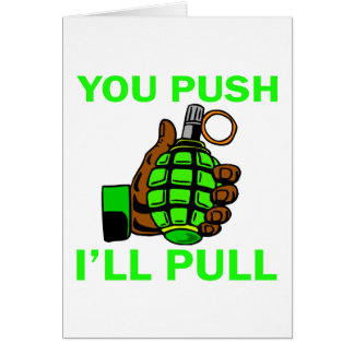You Push Ill Pull Card