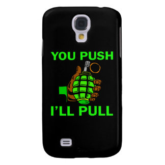You Push Ill Pull Samsung Galaxy S4 Covers