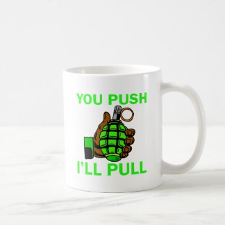 You Push Ill Pull Coffee Mug