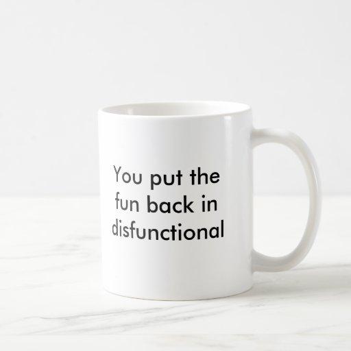 You put the fun back in disfunctional coffee mug