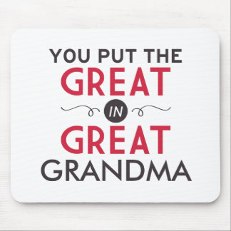 You Put the Great in Great Grandma Mouse Pad