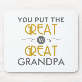 You Put the Great in Great Grandpa Mouse Pad