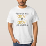 You Put the Great in Great Grandpa Shirt