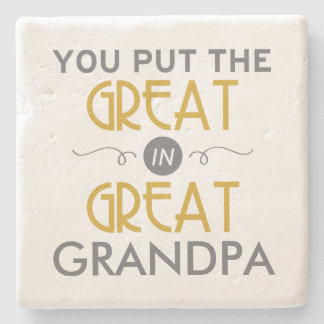 You Put the Great in Great Grandpa Stone Coaster