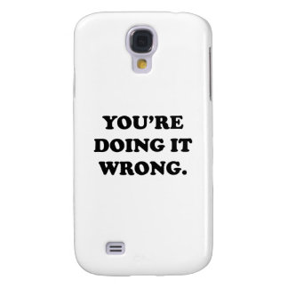 You're Doing It Wrong. Galaxy S4 Case