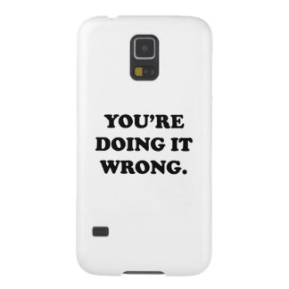 You're Doing It Wrong. Galaxy S5 Case
