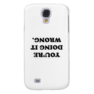 You're Doing It Wrong. Samsung Galaxy S4 Case