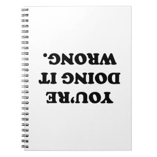 You're Doing It Wrong. Spiral Notebook