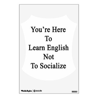You re Here To Learn English Not To Socialize Room Stickers