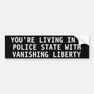 You re living in a police state bumper stickers
