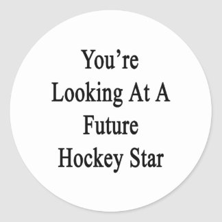You re Looking At A Future Hockey Star Round Stickers