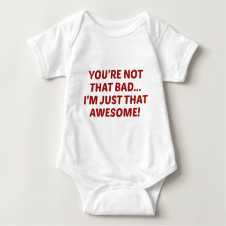 You're Not That Bad… I'm Just That Awesome! Baby Bodysuit