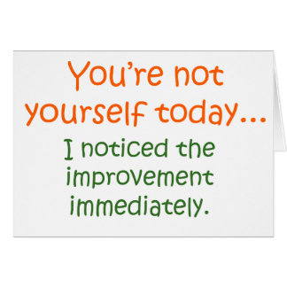 You re Not Yourself Today Cards