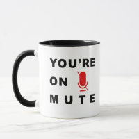 �You�re on mute� funny quote Mug