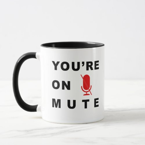 âœYouâre on muteâ funny quote Mug