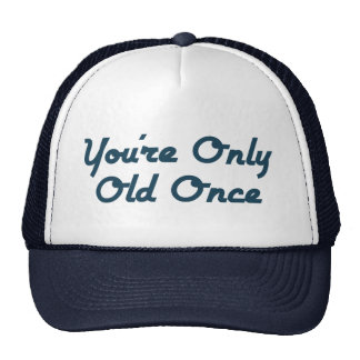 You're Only Old Once Trucker Hat