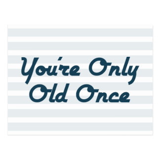 You're Only Old Once Postcard
