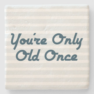 You're Only Old Once Stone Coaster