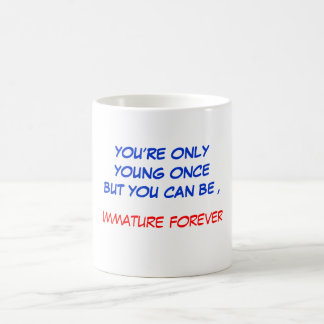 YOU'RE ONLY YOUNG ONCE CLASSIC WHITE COFFEE MUG