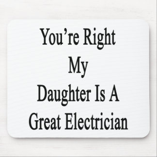You re Right My Daughter Is A Great Electrician Mousepads