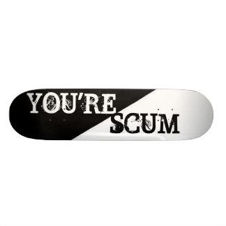 """YOU""""RE SCUM SKATEBOARD"""