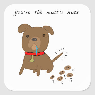 You re the Mutt s Nuts Square Sticker
