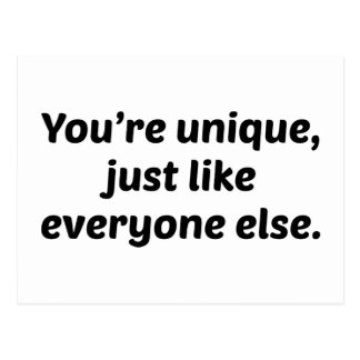 You're Unique Just Like Everyone Else Postcard